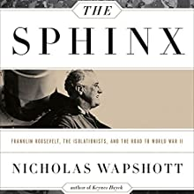 The Sphinx: Franklin Roosevelt, the Isolationists, and the Road to World War II (       UNABRIDGED) by Nicholas Wapshott Narrated by Bronson Pinchot
