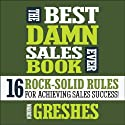 The Best Damn Sales Book Ever: 16 Rock-Solid Rules for Achieving Sales Success! (       UNABRIDGED) by Warren Greshes Narrated by Warren Greshes