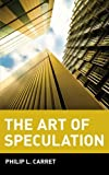 The Art of Speculation (Wiley Investment Classics) (0471181889) by Philip L. Carret
