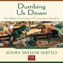 Dumbing Us Down: The Hidden Curriculum of Compulsory Schooling (       UNABRIDGED) by John Taylor Gatto Narrated by Michael Puttonen