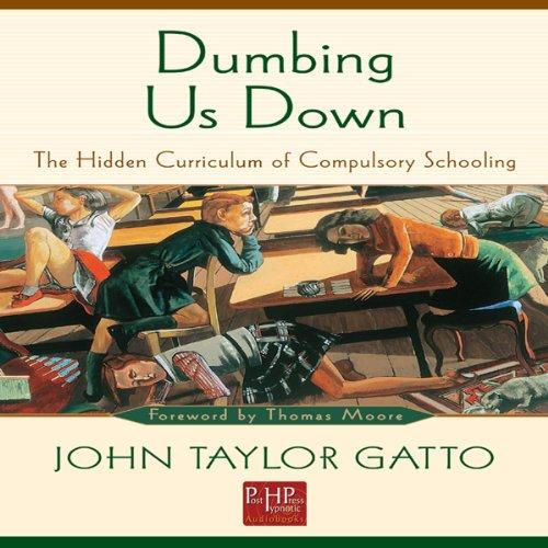 Amazon.com: Dumbing Us Down: The Hidden Curriculum of