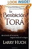 La Bendición Tora: Revelando El Misterio, Impartiendo El Milagro (Spanish Edition)