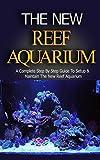 Reef Aquarium: Reef Aquarium Book for Dummies: A Complete Step by Step Setup & Maintenance Guide for Beginners (Reef Aquarium, Reef Aquarium Book, The … Aquarium Coral, Saltwater Aquarium)