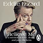 Believe Me: A Memoir of Love, Death and Jazz Chickens Hörbuch von Eddie Izzard Gesprochen von: Eddie Izzard