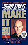 Star Trek: Make It So: Leadership Lessons from Star Trek: The Next Generation: Leadership for the Next Generation