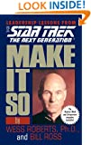 Star Trek: Make It So: Leadership Lessons from Star Trek: The Next Generation: Leadership for the Next Generation