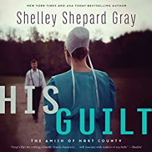 His Guilt: The Amish of Hart County Audiobook by Shelley Shepard Gray Narrated by Tavia Gilbert