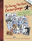 The Journey That Saved Curious George: The True Wartime Escape of Margaret and H.A. Rey [JOURNEY THAT SAVED CUR]