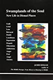 Swamplands of the Soul: New Life in Dismal Places (Studies in Jungian Psychology by Jungian Analysts)