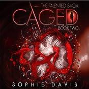 Caged (Talented Saga) | [Sophie Davis]