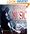 The Billboard Illustrated Encyclopedia of Music: From Rock, Pop, Jazz, Blues and Hip Hop to Classical, Country, Folk, World and More