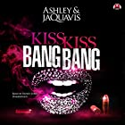 Kiss Kiss Bang Bang Hörbuch von  Ashley & JaQuavis,  Buck 50 Productions - producer Gesprochen von: Honey Jones