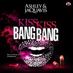 Kiss Kiss Bang Bang |  Ashley & JaQuavis, Buck 50 Productions - producer