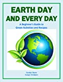 Earth Day and Every Day: A Beginners Guide to Green Activities and Recipes (Green Matters)