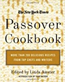 : The New York Times Passover Cookbook : More Than 200 Holiday Recipes from Top Chefs and Writers