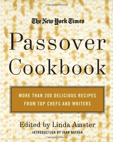 The New York Times Passover Cookbook : More Than 200 Holiday Recipes from Top Chefs and Writers by Linda Amster