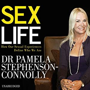 Sex Life: How Our Sexual Encounters and Experiences Define Who We Are | [Pamela Stephenson-Connolly]
