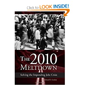 The 2010 Meltdown: Solving the Impending Jobs Crisis Edward E. Gordon