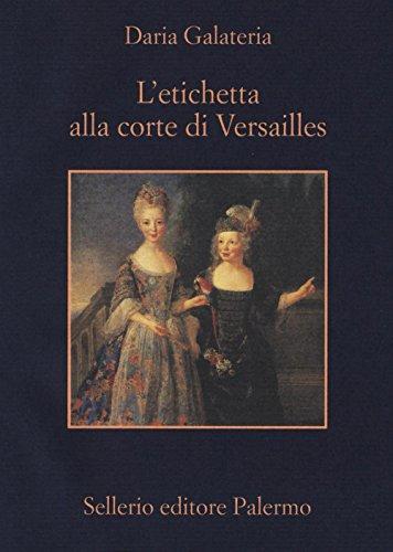 L'etichetta alla corte di Versailles Dizionario dei privilegi nell'età del Re Sole PDF