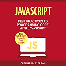 JavaScript: Best Practices to Programming Code with JavaScript | Livre audio Auteur(s) : Charlie Masterson Narrateur(s) : Keith McCarthy