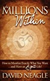 The Millions Within: How to Manifest Exactly What You Want.and Have an EPIC Life!