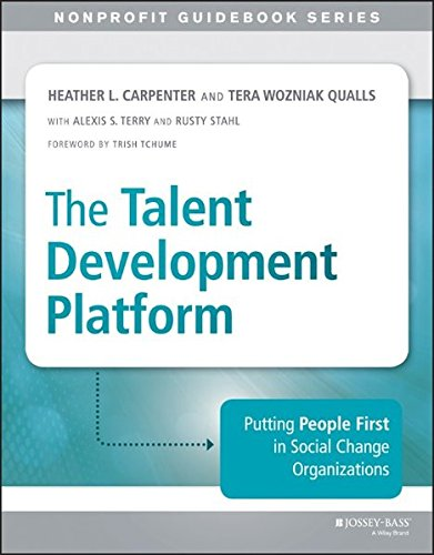 The Talent Development Platform: Putting People First in Social Change Organizations (The Jossey-Bass Nonprofit Guidebook Series) (Talent Development Platform compare prices)
