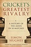 Crickets Greatest Rivalry: A History of the Ashes in 10 Matches