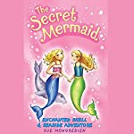 The Secret Mermaid: Enchanted Shell & Seaside Adventure | Sue Mongredien