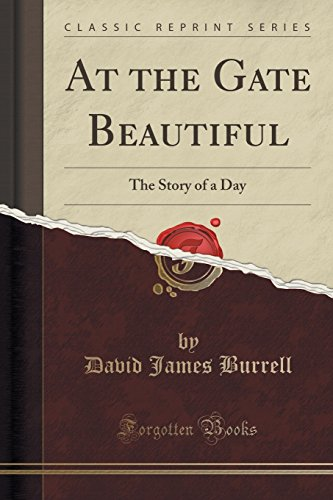 At the Gate Beautiful: The Story of a Day (Classic Reprint)