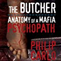 The Butcher: Anatomy of a Mafia Psychopath Audiobook by Philip Carlo Narrated by Dick Hill