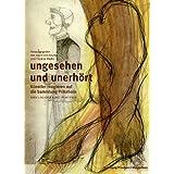 Ungesehen und Unerhört 1: Künstler reagieren auf die Sammlung Prinzhorn
