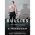 Bullies: A Friendship | Alex Abramovich