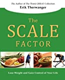 The SCALE Factor: Lose Weight and Gain Control of Your Life (The Think GREAT Collection) (Volume 5)