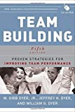 img - for Team Building: Proven Strategies for Improving Team Performance 5th edition by Dyer Jr., W. Gibb, Dyer, Jeffrey H., Dyer, William G. (2013) Paperback book / textbook / text book