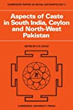 Aspects of Caste in South India, Ceylon and North-West Pakistan (Cambridge Papers in Social Anthropology) (0521096642) by Leach, E. R.