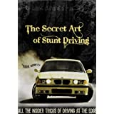 The Secret Art of Stunt Driving - All the insider tricks of driving at the edge ~ Mark Aisbett