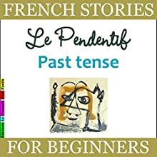 Le Pendentif: Past Tense (French Stories for Beginners) Audiobook by Sylvie Lainé Narrated by Sylvie Lainé