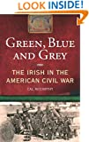 Green, Blue & Grey: The Irish in the American Civil War