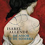 De amor y de sombra [Of Love and Shadows] | Isabel Allende