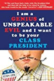 img - for I am a Genius of Unspeakable Evil and I Want to Be Your Class President book / textbook / text book