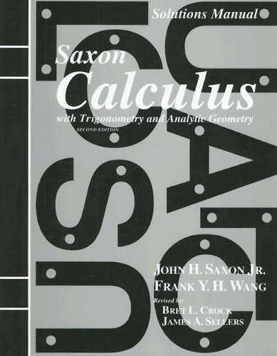 Solutions Manual to accompany Saxon  Calculus with Trigonometry and Analytic Geometry, by John H. Saxon Jr., Frank Y. H. Wang