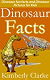 Dinosaur Facts: Dinosaur fun facts and Dinosaur Pictures for Kids (Animal Facts for Kids)