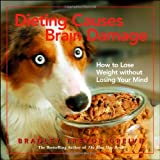 Dieting Causes Brain Damage: How to Lose Weight without Losing Your Mind (0740761587) by Greive, Bradley Trevor