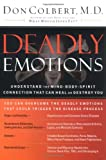 Deadly Emotions: Understand the Mind-Body-Spirit Connection That Can Heal or Destroy You (0785267433) by Colbert, Don