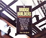 img - for The Bridge Builders: Photographs & Documents of the Raising of the San Francisco Bay Bridge 1934-36 book / textbook / text book