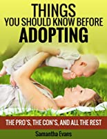 Things You Should Know Before Adopting: The Pro's, The Con's, And All The Rest (Adoption, Adoption books, Adoption memoir, Adoption stories, Adoption reunion, ... psychology Book 1) (English Edition)