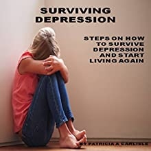 Surviving Depression: Steps on How to Survive Depression and Start Living Again Audiobook by Patricia A Carlisle Narrated by Paul Duffy
