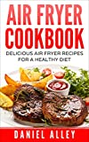 Air Fryer Cookbook: Delicious Air Fryer Recipes For A Healthy Diet (Delicious, Recipes, Easy, Simple, Air Fryer Cookbook)