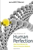 "Nathaniel Comfort, ""The Science of Human Perfection: How Genes Became the Heart of American Medicine"" (Yale UP, 2012)"