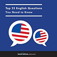 Top 25 English Questions You Need to Know Speech by  Innovative Language Learning LLC Narrated by  Innovative Language Learning LLC
